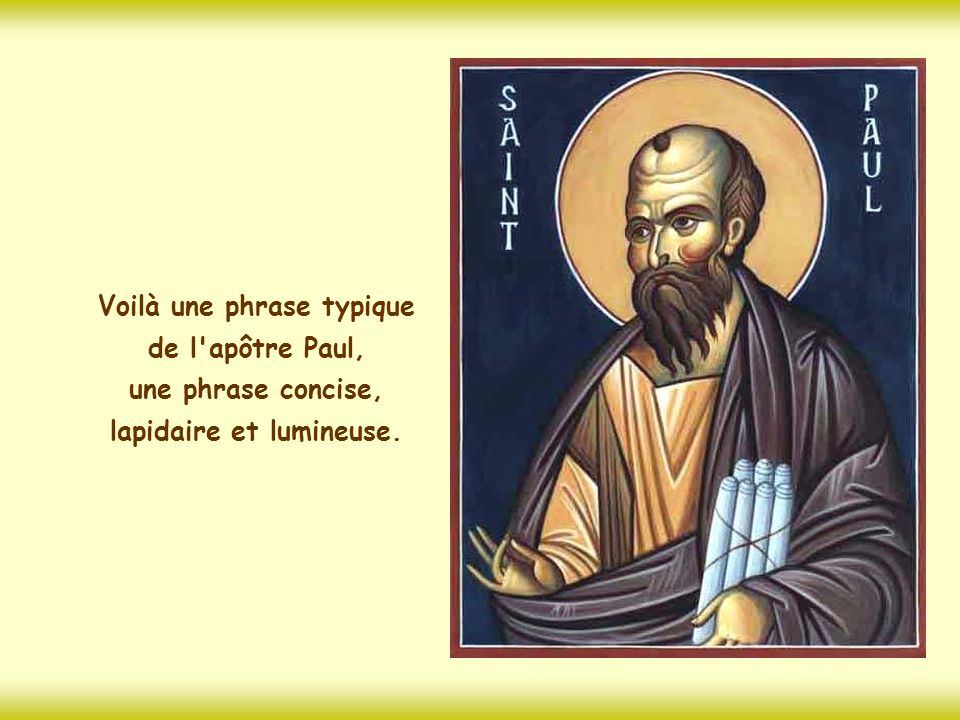Voilà une phrase typique de l apôtre Paul, une phrase concise, lapidaire et lumineuse.