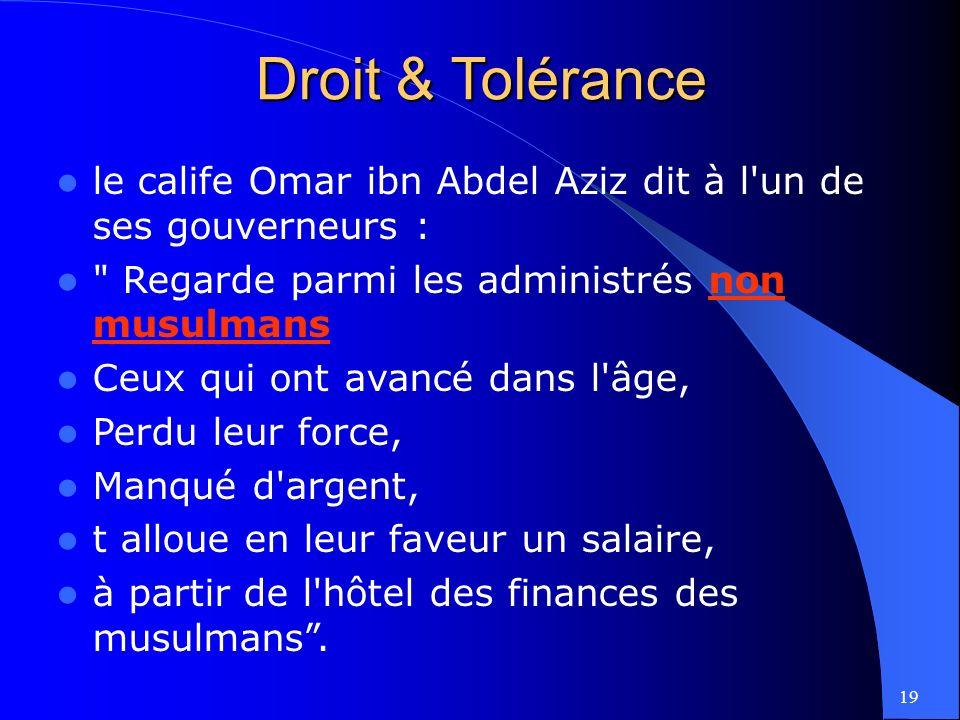 Droit & Tolérance le calife Omar ibn Abdel Aziz dit à l un de ses gouverneurs : Regarde parmi les administrés non musulmans.