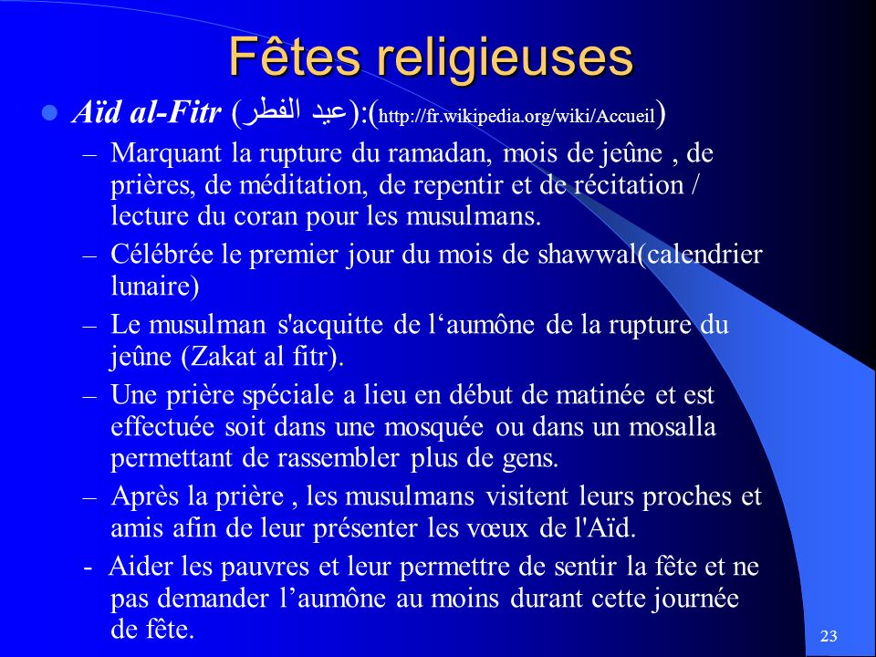 Fêtes religieuses Aïd al-Fitr (عيد الفطر):(http://fr.wikipedia.org/wiki/Accueil)