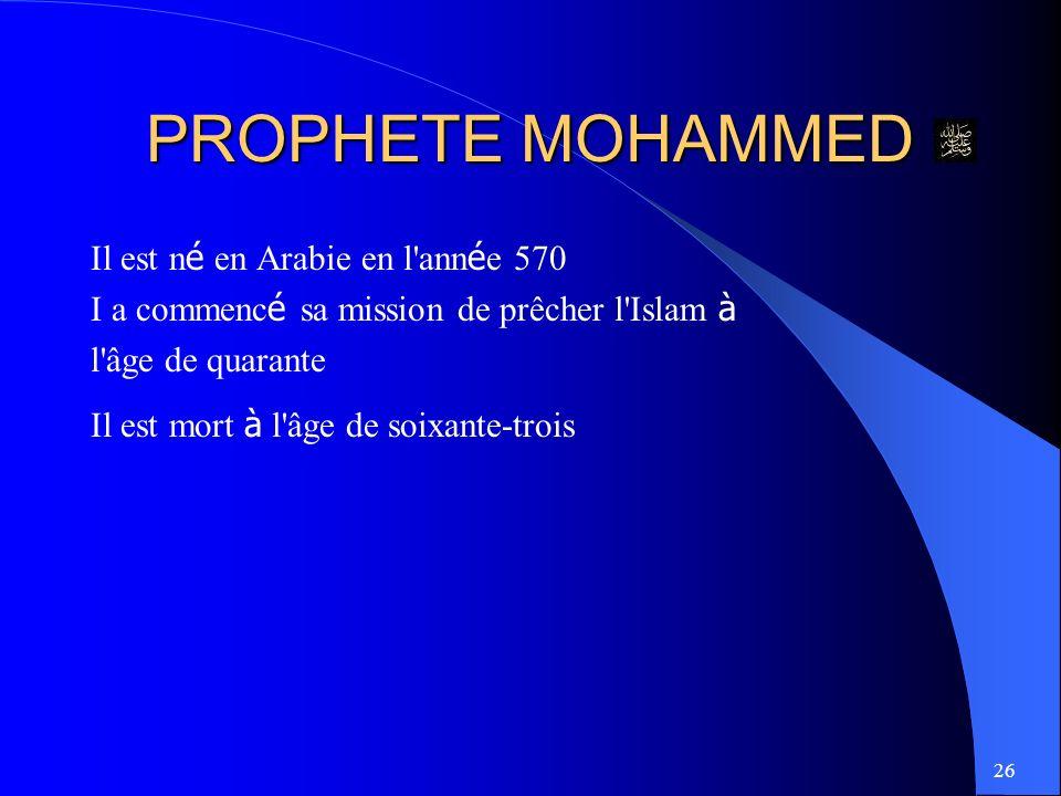 PROPHETE MOHAMMED Il est né en Arabie en l année 570
