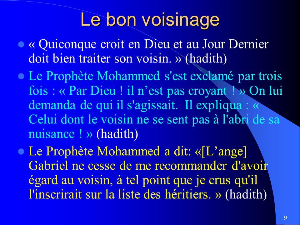 Le bon voisinage « Quiconque croit en Dieu et au Jour Dernier doit bien traiter son voisin. » (hadith)