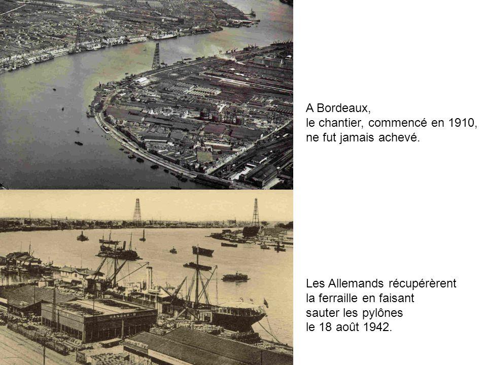 A Bordeaux, le chantier, commencé en 1910, ne fut jamais achevé. Les Allemands récupérèrent. la ferraille en faisant.