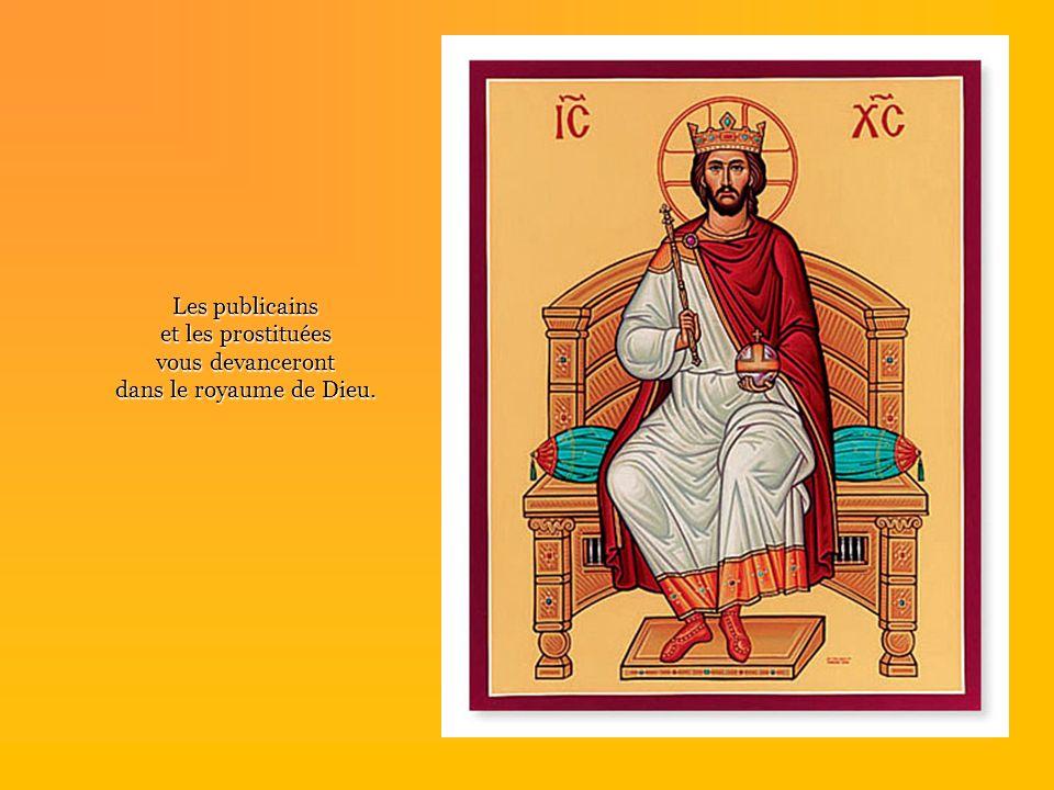 Les publicains et les prostituées vous devanceront dans le royaume de Dieu.