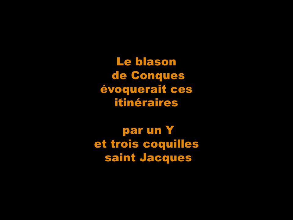 Le blason de Conques évoquerait ces itinéraires par un Y et trois coquilles saint Jacques