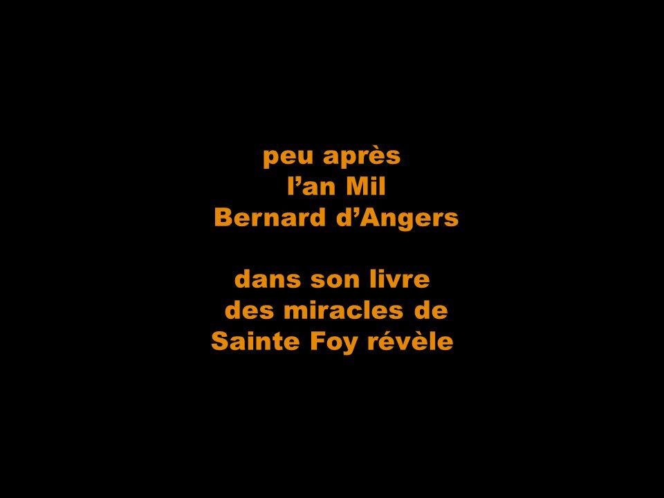 peu après l'an Mil Bernard d'Angers dans son livre des miracles de Sainte Foy révèle