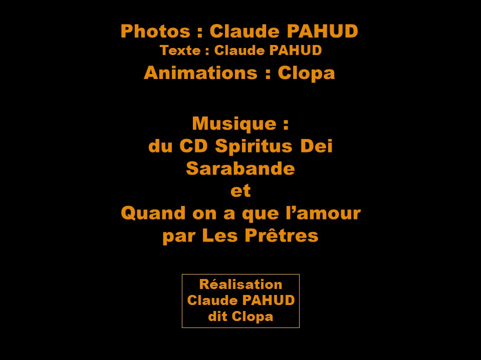 Photos : Claude PAHUD Animations : Clopa Musique : du CD Spiritus Dei
