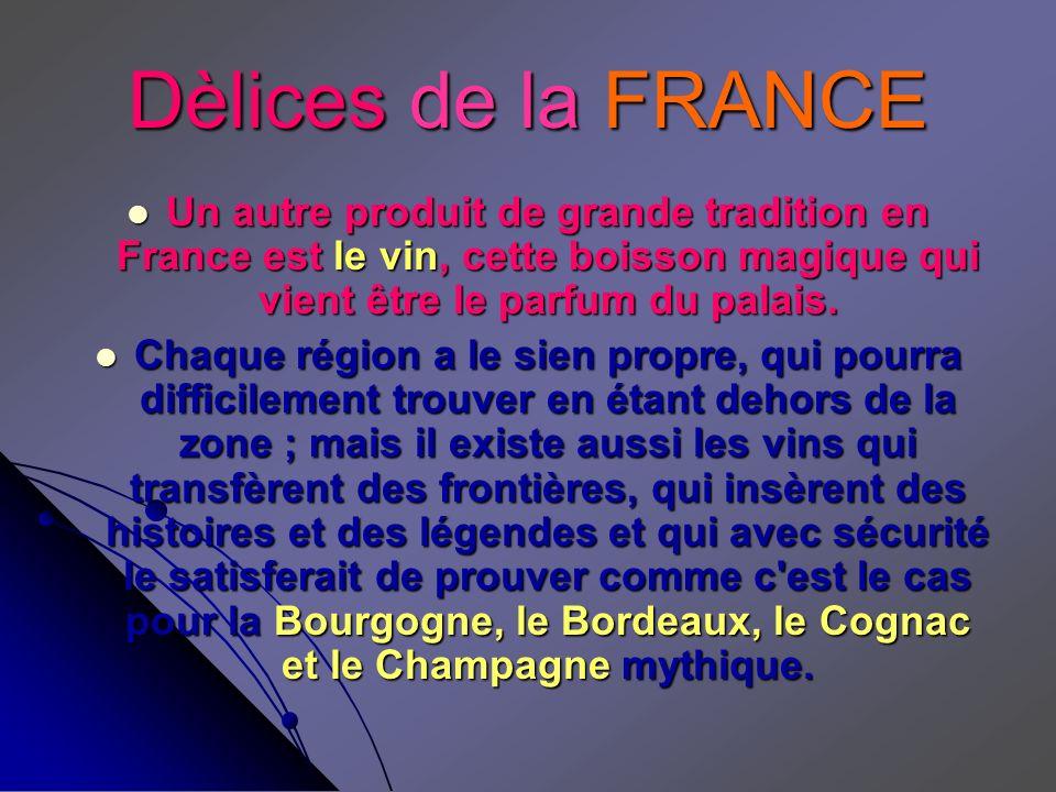 Dèlices de la FRANCE Un autre produit de grande tradition en France est le vin, cette boisson magique qui vient être le parfum du palais.