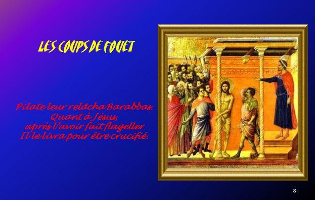 Les coups de fouet Pilate leur relâcha Barabbas. Quant à Jésus,