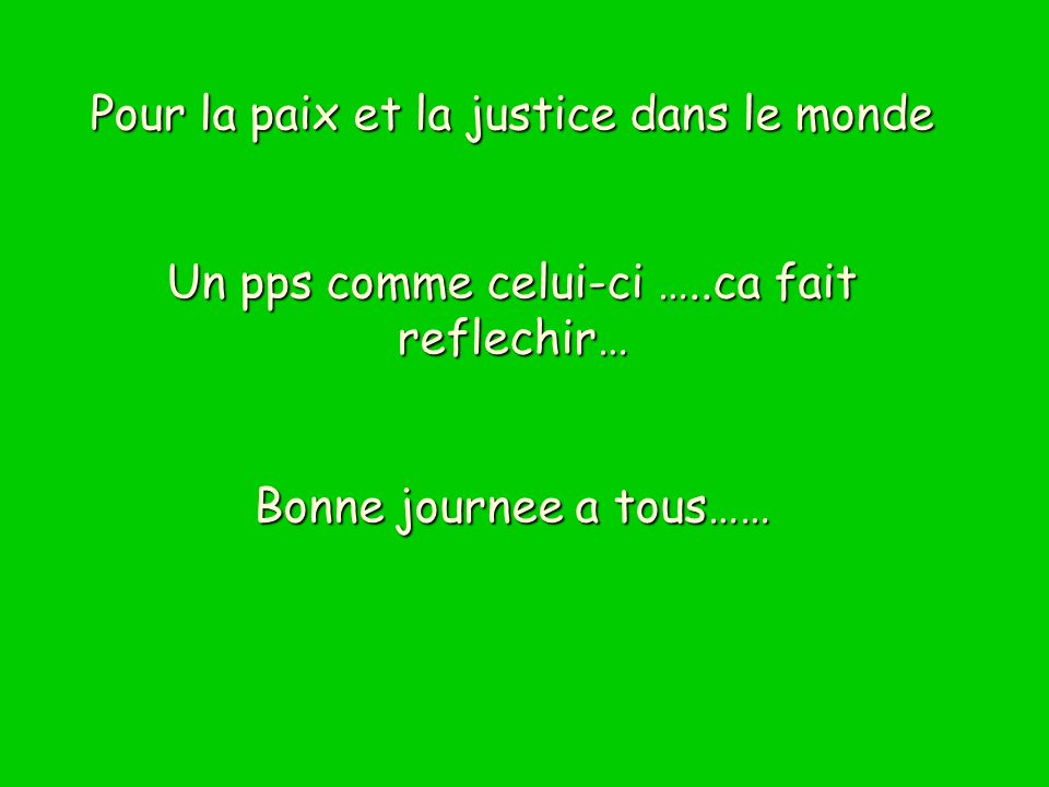Pour la paix et la justice dans le monde Un pps comme celui-ci …