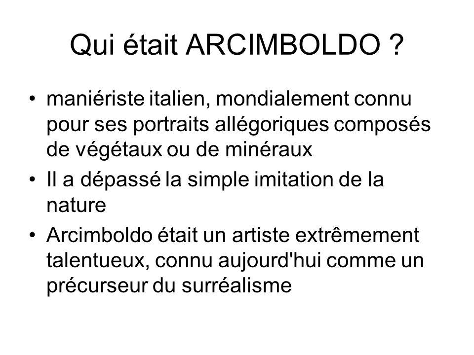 Qui était ARCIMBOLDO maniériste italien, mondialement connu pour ses portraits allégoriques composés de végétaux ou de minéraux.
