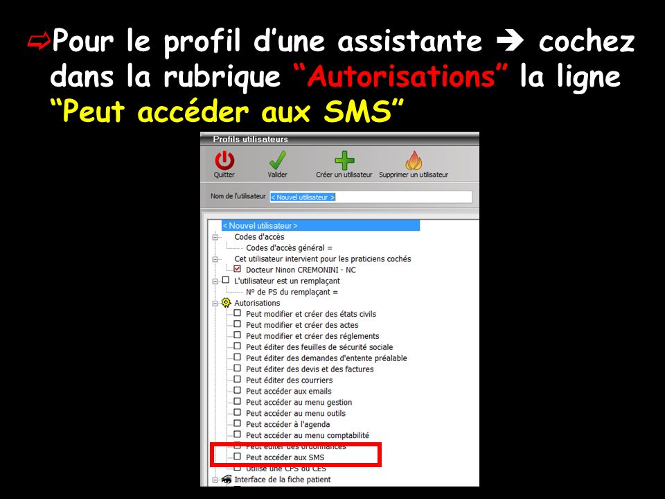 Pour le profil d'une assistante  cochez dans la rubrique Autorisations la ligne Peut accéder aux SMS