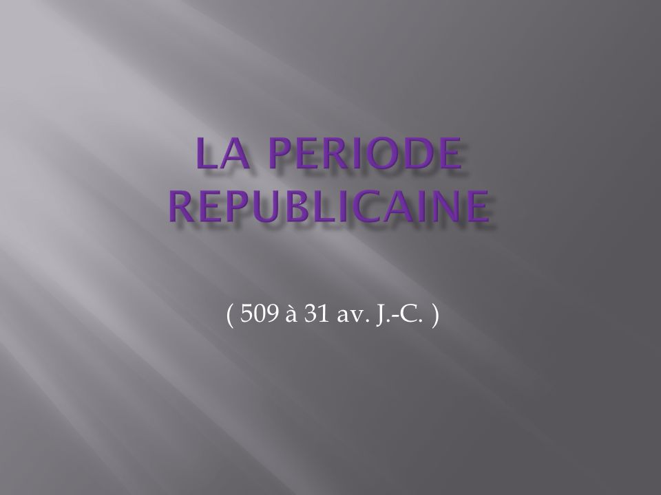 LA PERIODE REPUBLICAINE
