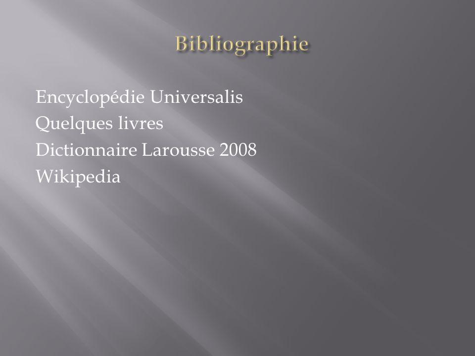 Bibliographie Encyclopédie Universalis Quelques livres Dictionnaire Larousse 2008 Wikipedia