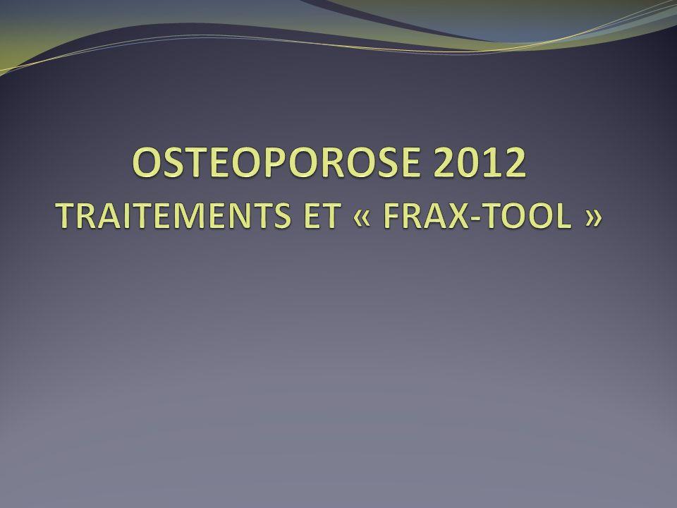 OSTEOPOROSE 2012 TRAITEMENTS ET « FRAX-TOOL »