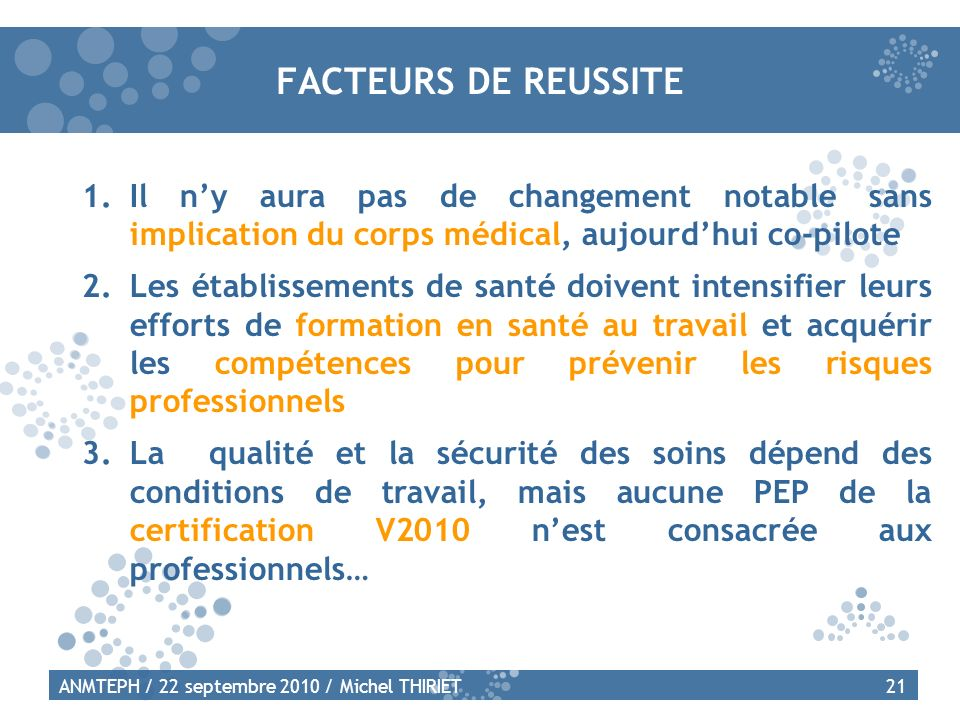 FACTEURS DE REUSSITE Il n'y aura pas de changement notable sans implication du corps médical, aujourd'hui co-pilote.