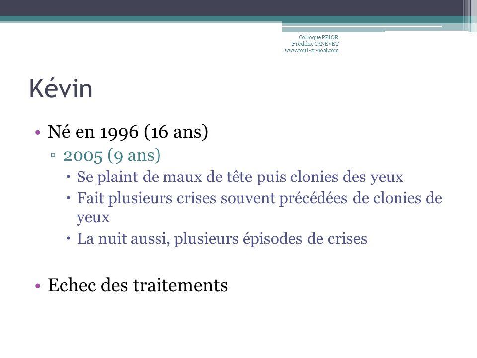 Kévin Né en 1996 (16 ans) Echec des traitements 2005 (9 ans)