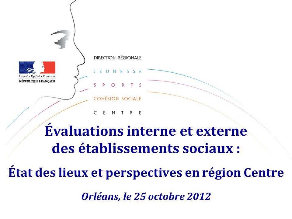 Évaluations interne et externe des établissements sociaux : État des lieux et perspectives en région Centre Orléans, le 25 octobre 2012