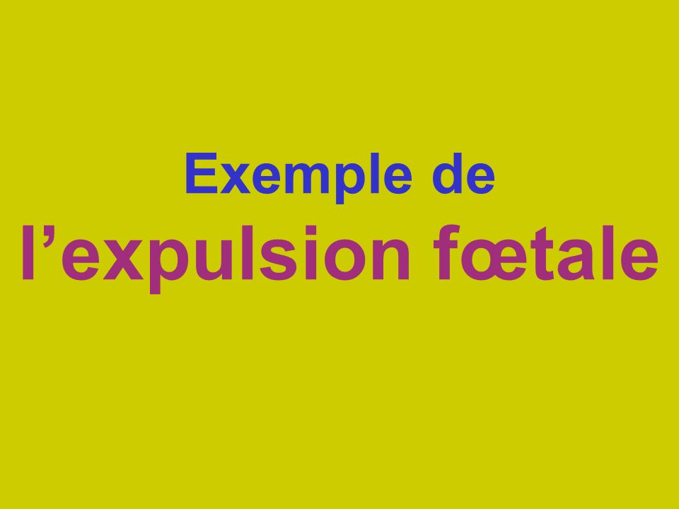 Exemple de l'expulsion fœtale