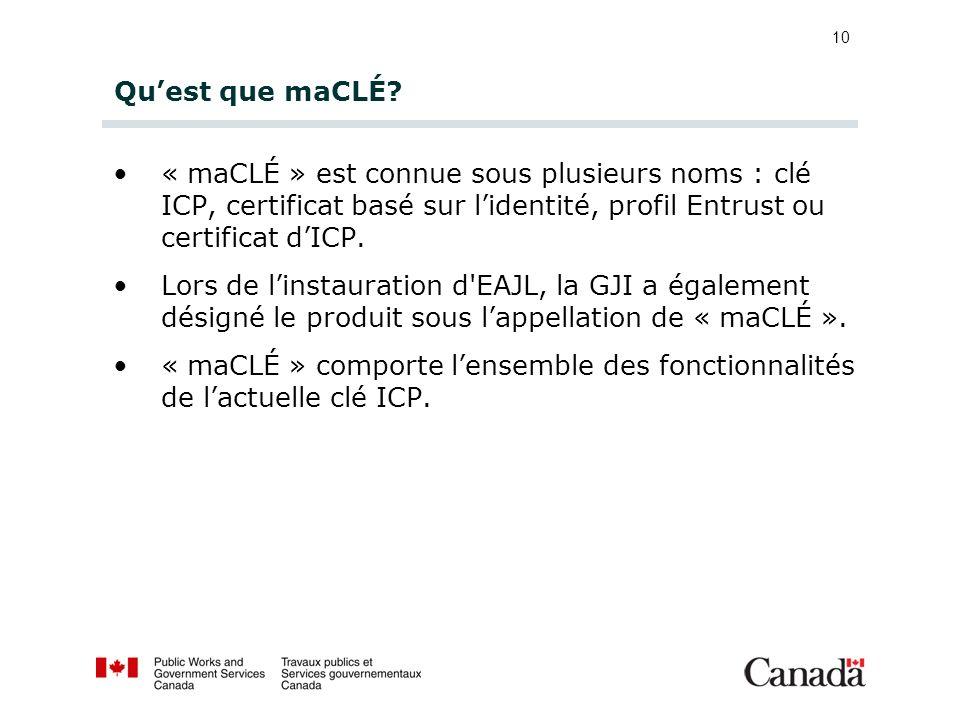 Qu'est que maCLÉ « maCLÉ » est connue sous plusieurs noms : clé ICP, certificat basé sur l'identité, profil Entrust ou certificat d'ICP.