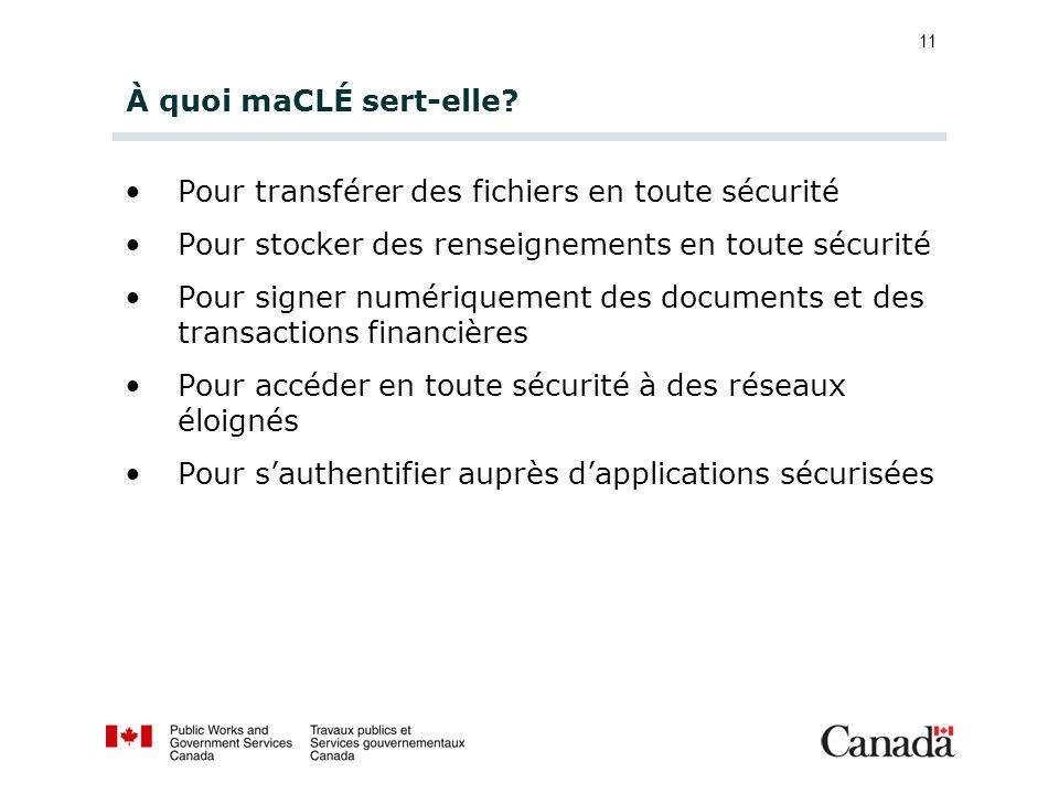 À quoi maCLÉ sert-elle Pour transférer des fichiers en toute sécurité. Pour stocker des renseignements en toute sécurité.