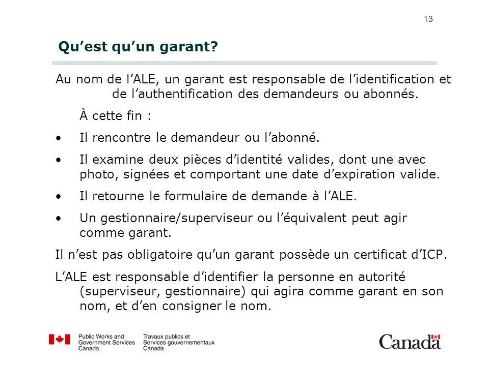 Qu'est qu'un garant Au nom de l'ALE, un garant est responsable de l'identification et de l'authentification des demandeurs ou abonnés.
