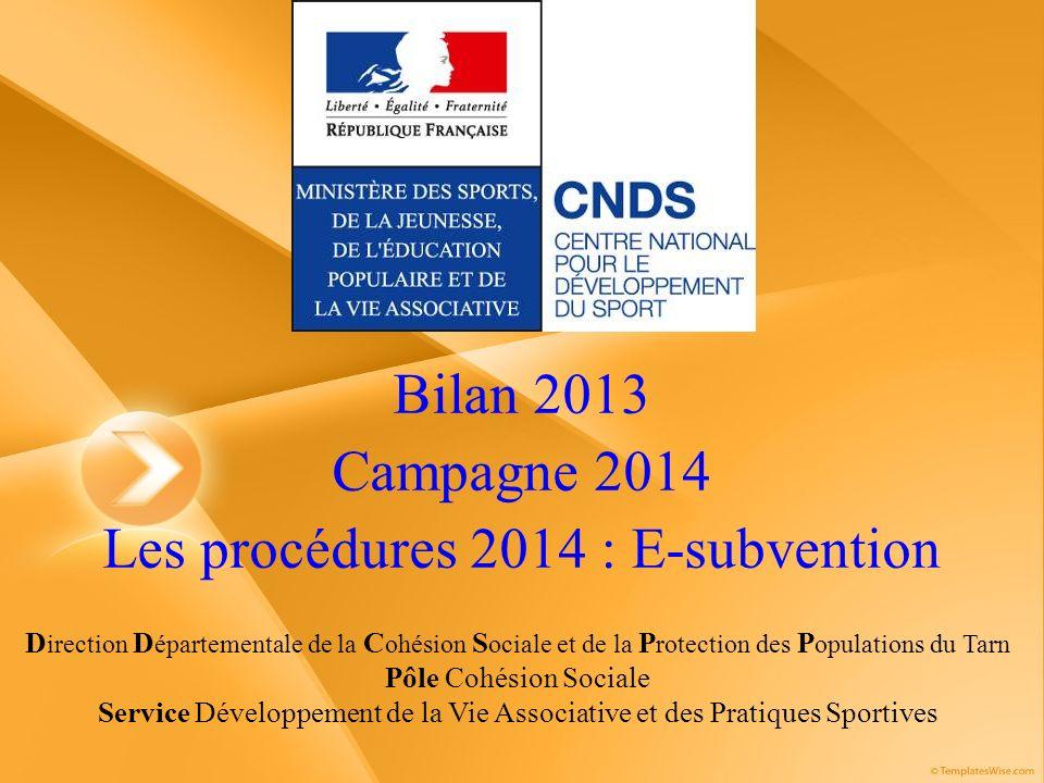 Bilan 2013 Campagne 2014 Les procédures 2014 : E-subvention
