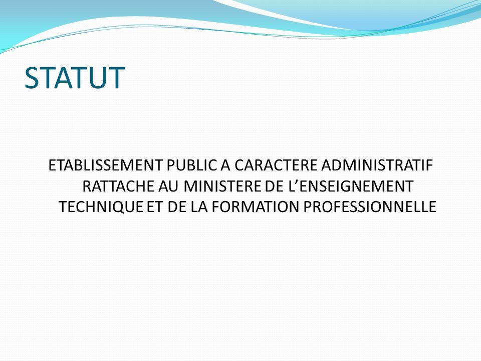 STATUT ETABLISSEMENT PUBLIC A CARACTERE ADMINISTRATIF RATTACHE AU MINISTERE DE L'ENSEIGNEMENT TECHNIQUE ET DE LA FORMATION PROFESSIONNELLE.