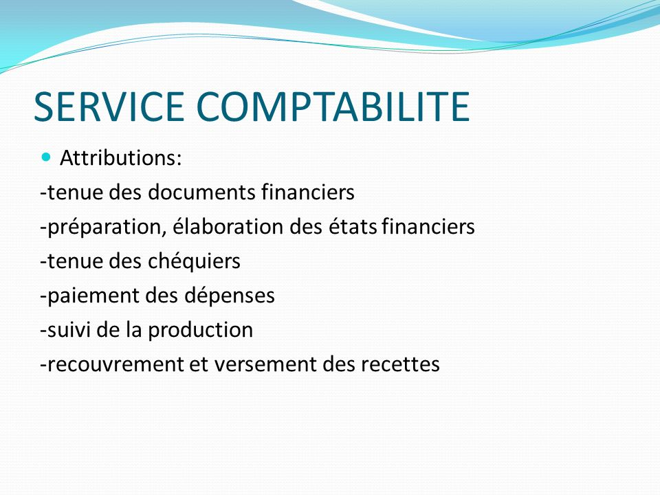 SERVICE COMPTABILITE Attributions: -tenue des documents financiers