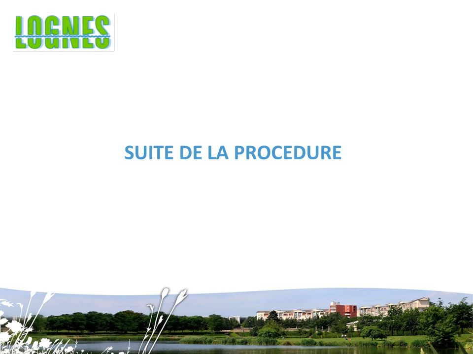 SUITE DE LA PROCEDURE