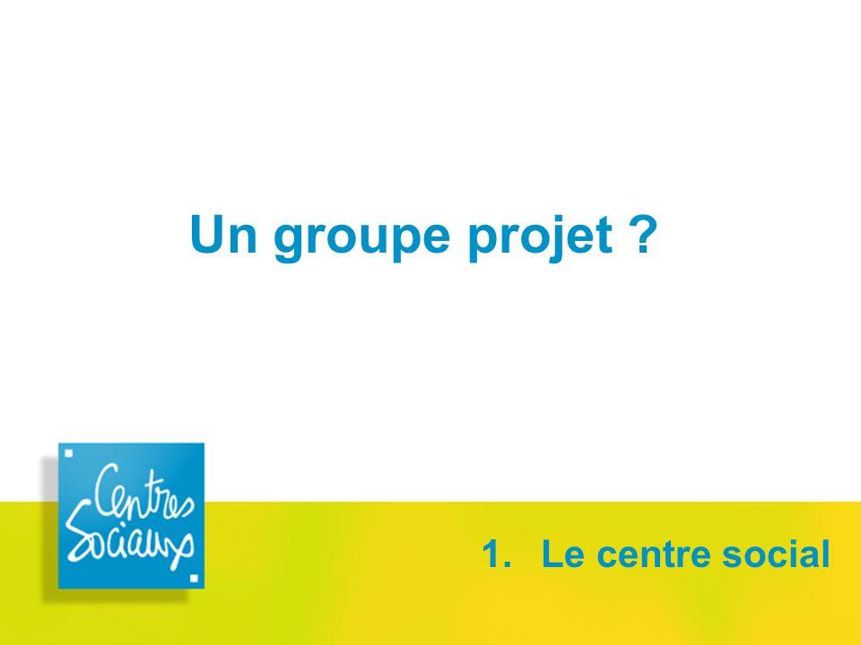 Un groupe projet 1. Le centre social