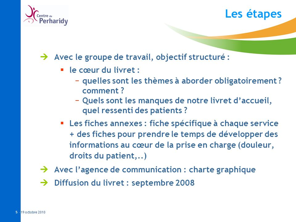 Les étapes Avec le groupe de travail, objectif structuré :