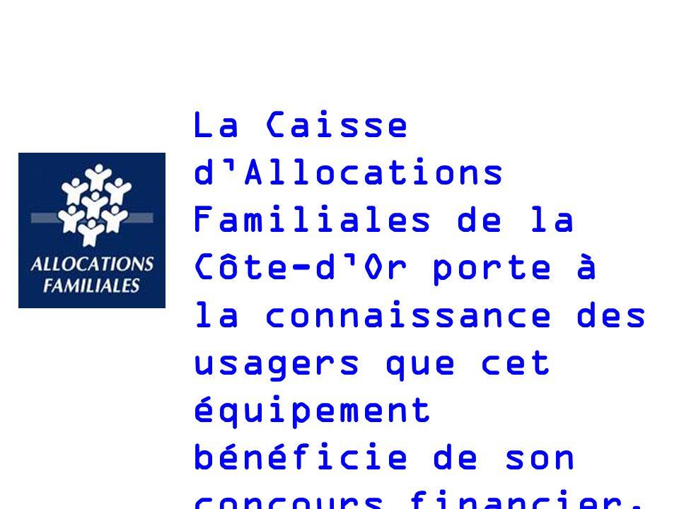 La Caisse d'Allocations Familiales de la Côte-d'Or porte à la connaissance des usagers que cet équipement bénéficie de son concours financier.