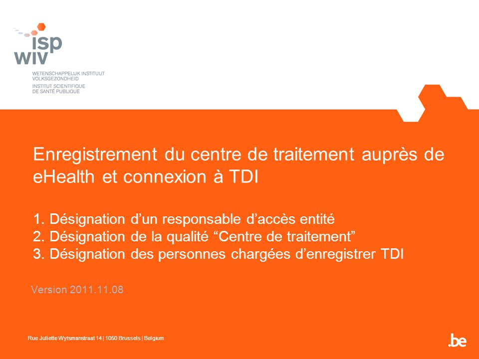 Enregistrement du centre de traitement auprès de eHealth et connexion à TDI 1. Désignation d'un responsable d'accès entité 2. Désignation de la qualité Centre de traitement 3. Désignation des personnes chargées d'enregistrer TDI