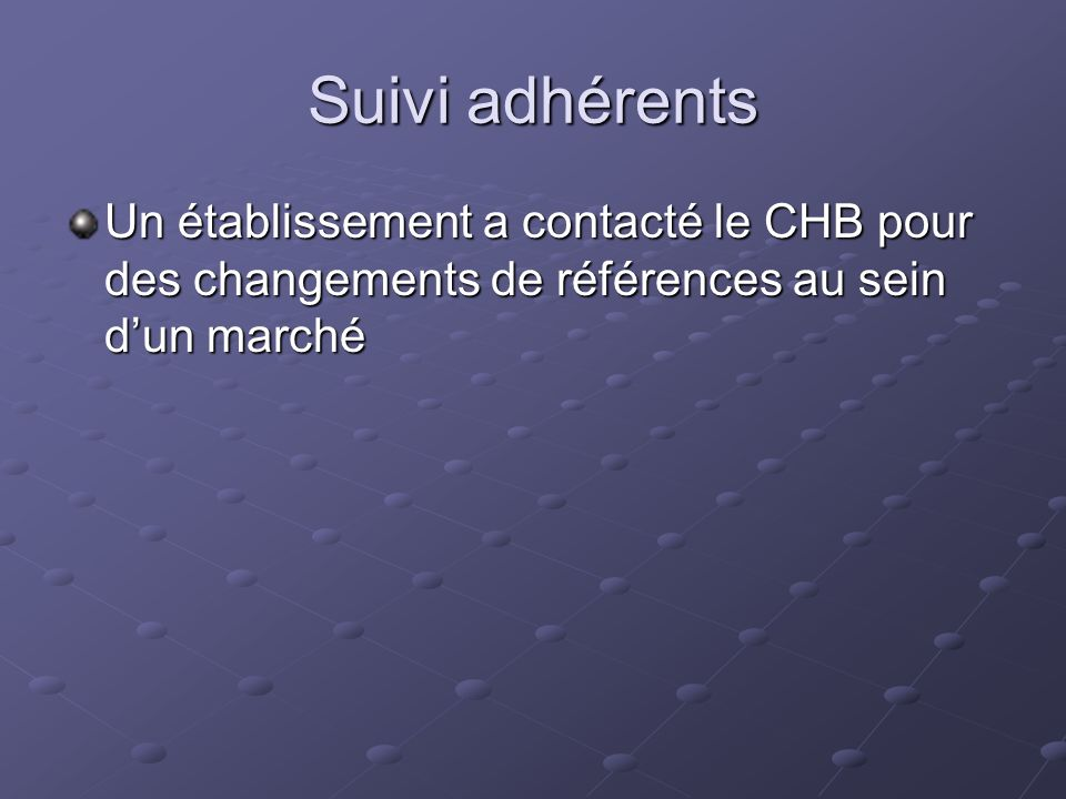 Suivi adhérents Un établissement a contacté le CHB pour des changements de références au sein d'un marché.