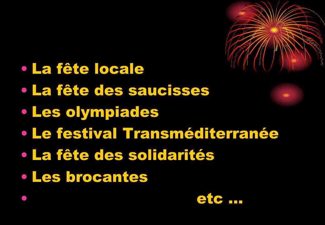 La fête locale La fête des saucisses. Les olympiades. Le festival Transméditerranée. La fête des solidarités.