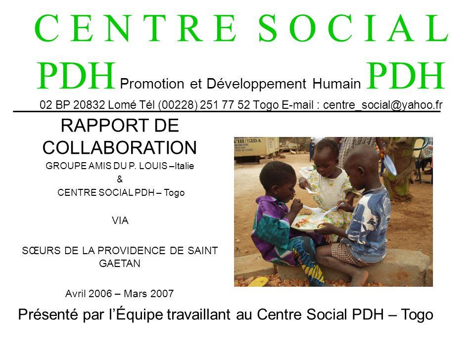 C E N T R E S O C I A L PDH Promotion et Développement Humain PDH 02 BP 20832 Lomé Tél (00228) 251 77 52 Togo E-mail : centre_social@yahoo.fr