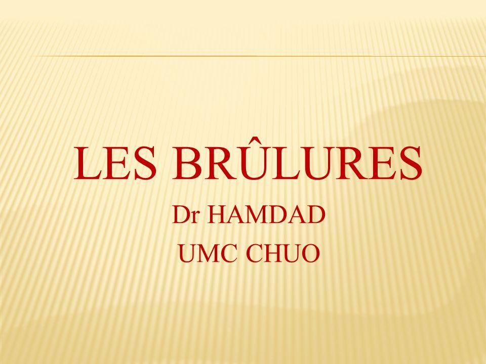 LES BRÛLURES Dr HAMDAD UMC CHUO