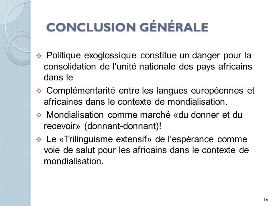 CONCLUSION GÉNÉRALE Politique exoglossique constitue un danger pour la consolidation de l'unité nationale des pays africains dans le.