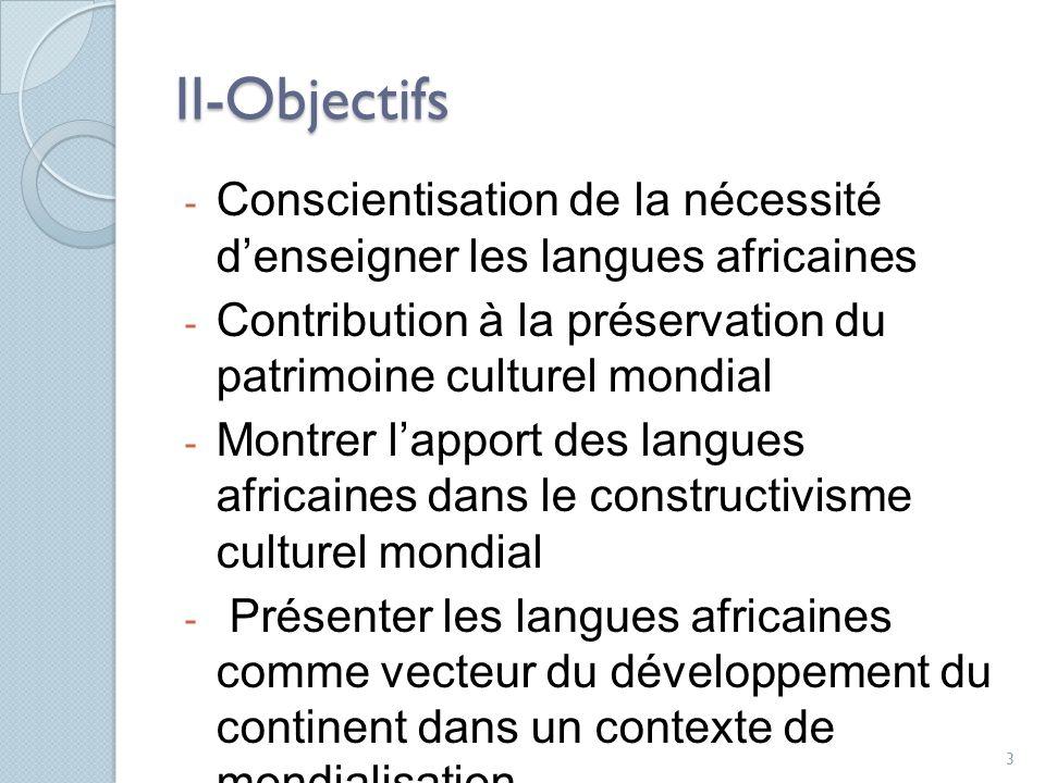 II-Objectifs Conscientisation de la nécessité d'enseigner les langues africaines. Contribution à la préservation du patrimoine culturel mondial.