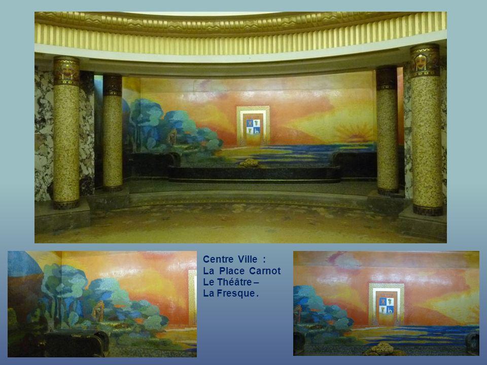 Centre Ville : La Place Carnot Le Théâtre – La Fresque .