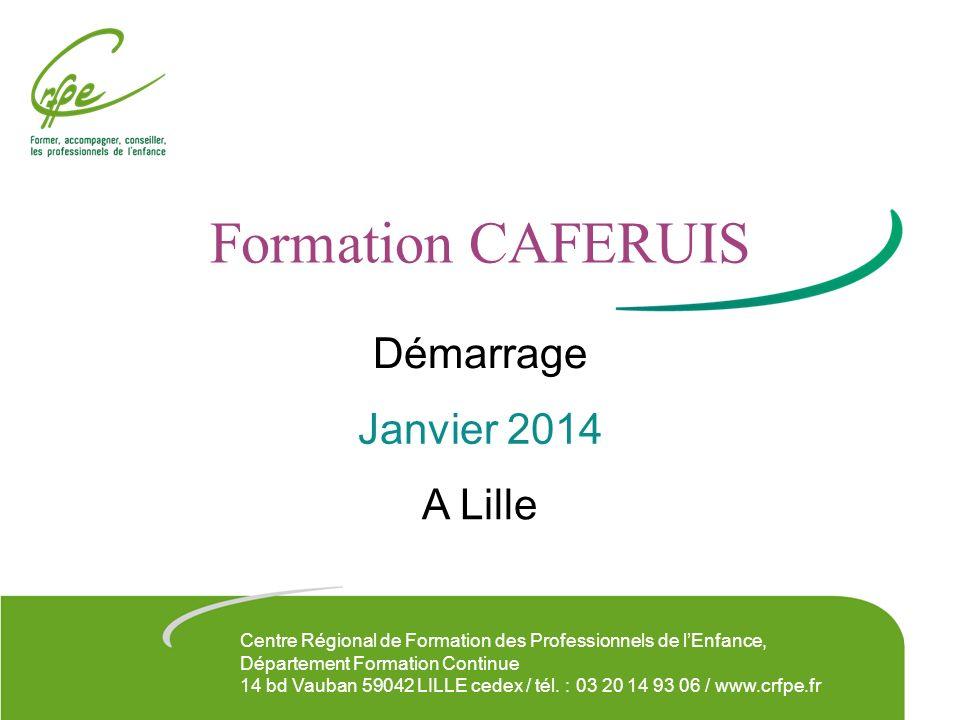 Formation CAFERUIS Démarrage Janvier 2014 A Lille