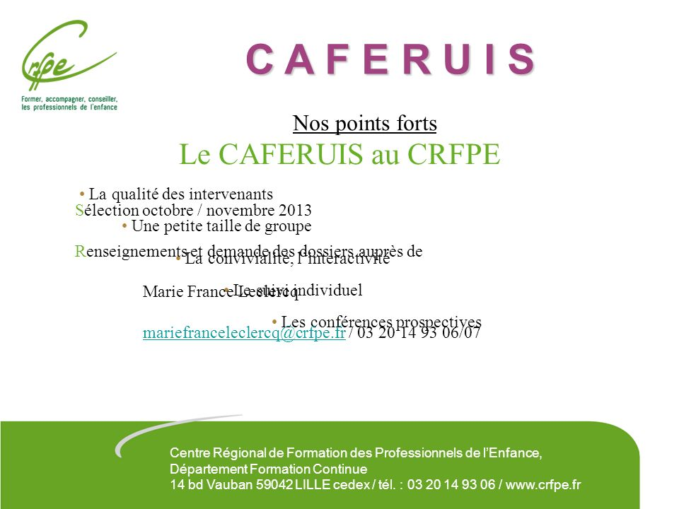C A F E R U I S Le CAFERUIS au CRFPE Nos points forts