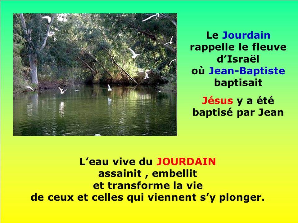 Le Jourdain rappelle le fleuve d'Israël où Jean-Baptiste baptisait