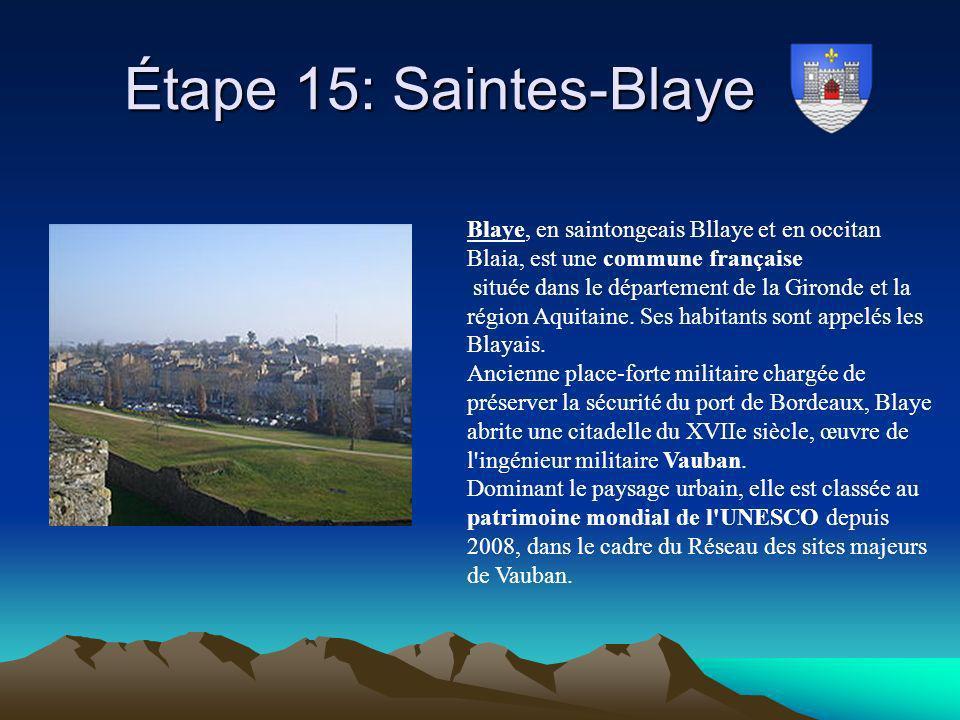 Étape 15: Saintes-Blaye Blaye, en saintongeais Bllaye et en occitan Blaia, est une commune française.