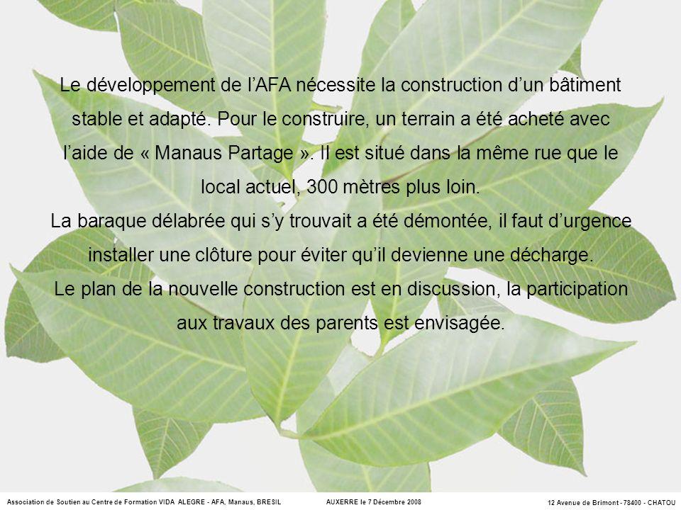 Le développement de l'AFA nécessite la construction d'un bâtiment stable et adapté. Pour le construire, un terrain a été acheté avec l'aide de « Manaus Partage ». Il est situé dans la même rue que le local actuel, 300 mètres plus loin.
