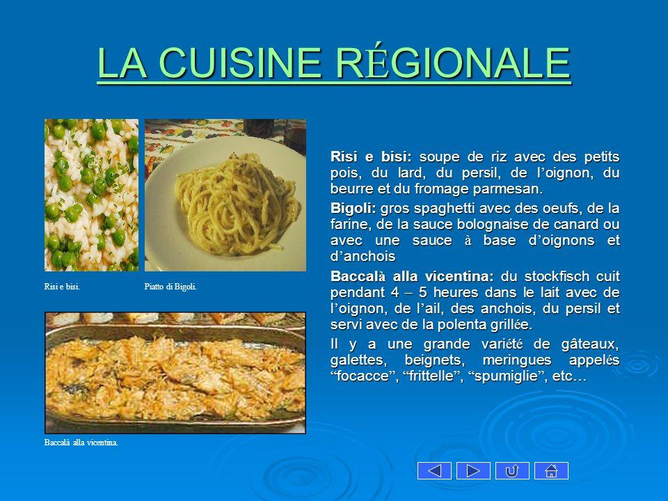 LA CUISINE RÉGIONALE Risi e bisi: soupe de riz avec des petits pois, du lard, du persil, de l'oignon, du beurre et du fromage parmesan.