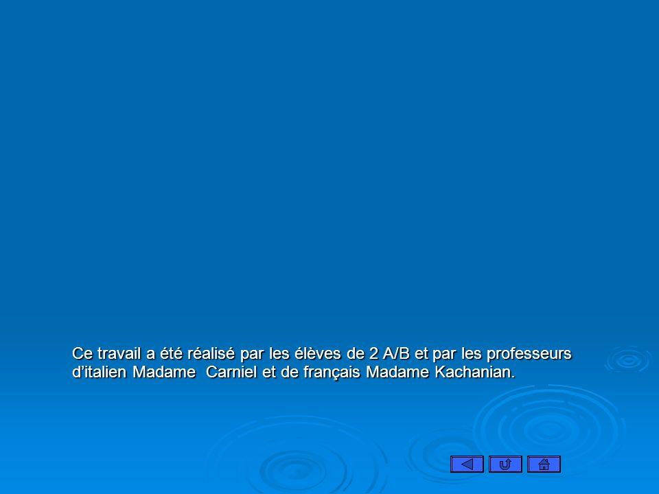 Ce travail a été réalisé par les élèves de 2 A/B et par les professeurs d'italien Madame Carniel et de français Madame Kachanian.