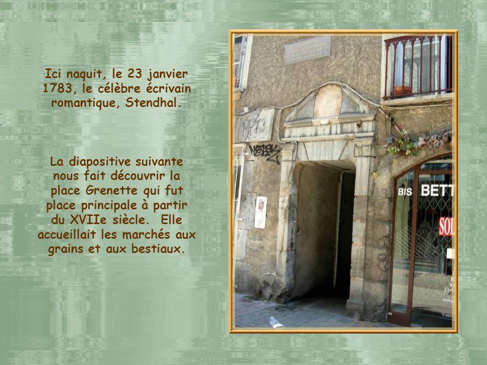 Ici naquit, le 23 janvier 1783, le célèbre écrivain romantique, Stendhal.