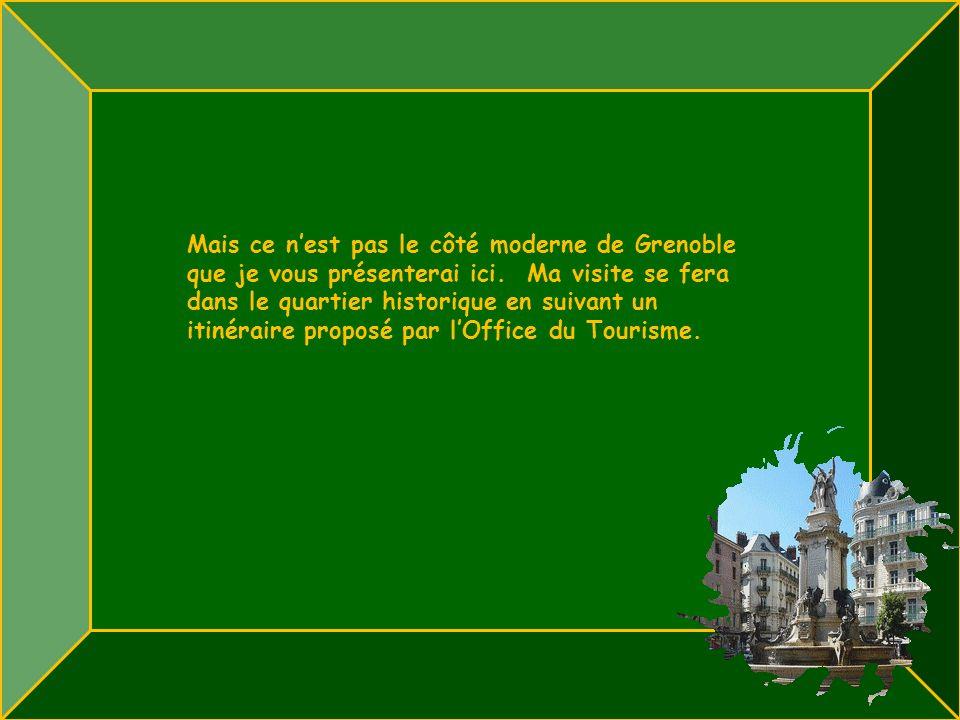 Mais ce n'est pas le côté moderne de Grenoble que je vous présenterai ici.