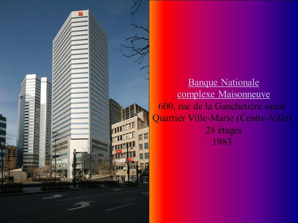 Banque Nationale complexe Maisonneuve 600, rue de la Gauchetière ouest Quartier Ville-Marie (Centre-Ville)